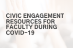 Thumbnail for the post titled: Civic Engagement Resources For Faculty During COVID-19