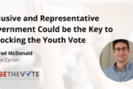 Thumbnail for the post titled: Inclusive and Representative Government Could be the Key to Unlocking the Youth Vote
