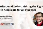 Thumbnail for the post titled: Institutionalization: Making the Right to Vote Accessible for All Students